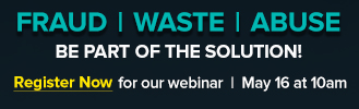 Fraud, Waste, Abuse.  Be part of the solution.  Regsiter Now for our webinar.